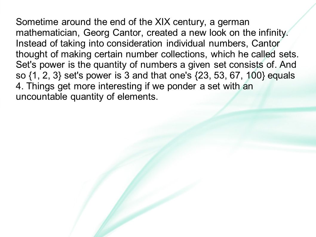 Sometime around the end of the XIX century, a german mathematician, Georg Cantor, created a new look on the infinity.
