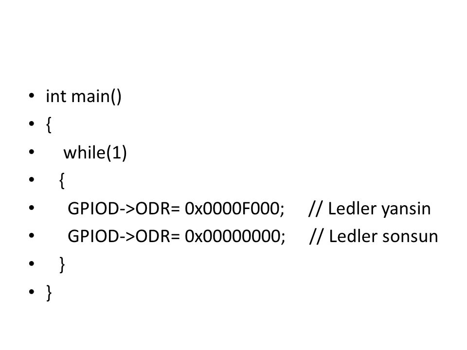 int main() { while(1) GPIOD->ODR= 0x0000F000; // Ledler yansin. GPIOD->ODR= 0x00000000; // Ledler sonsun.