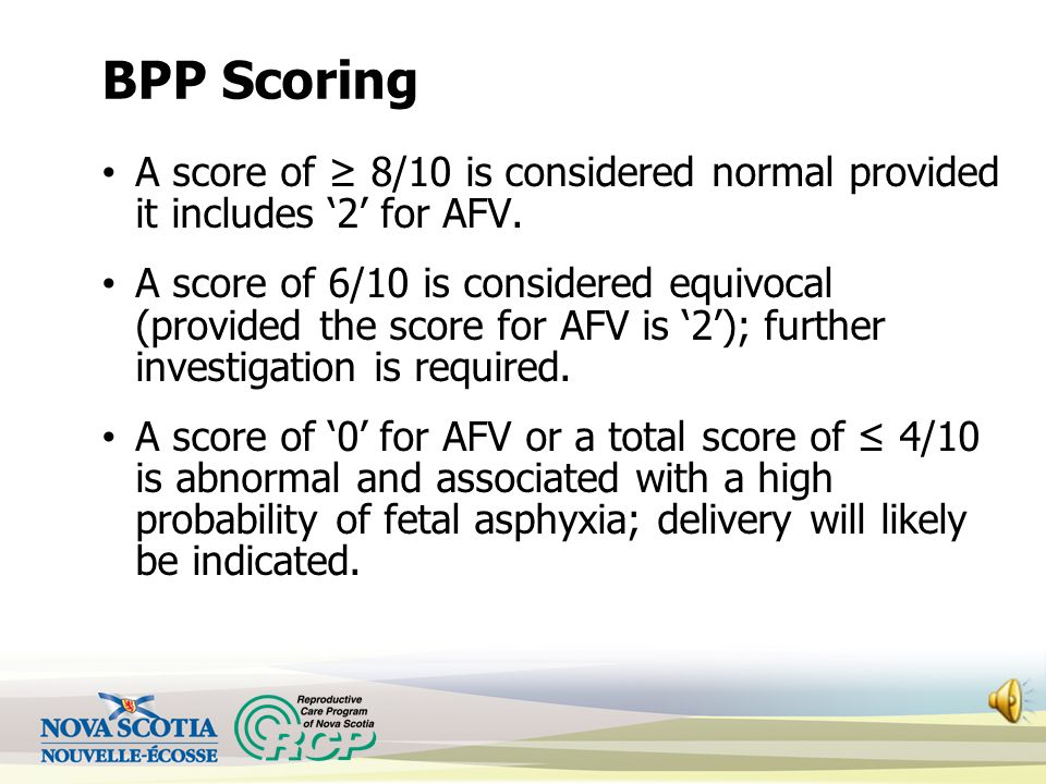BPP Scoring A score of ≥ 8/10 is considered normal provided it includes '2' for AFV.
