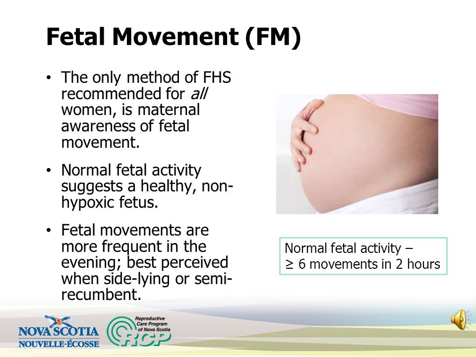 Fetal Movement (FM) The only method of FHS recommended for all women, is maternal awareness of fetal movement.