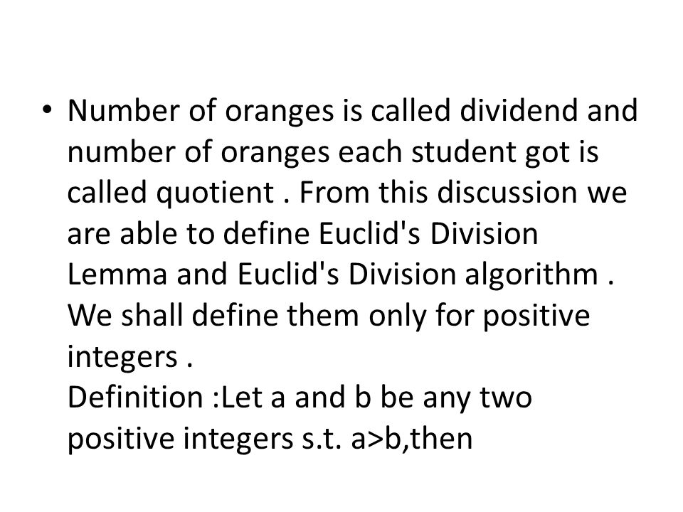 Number of oranges is called dividend and number of oranges each student got is called quotient .