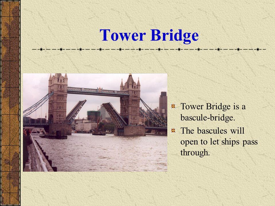 Tower Bridge Tower Bridge is a bascule-bridge.