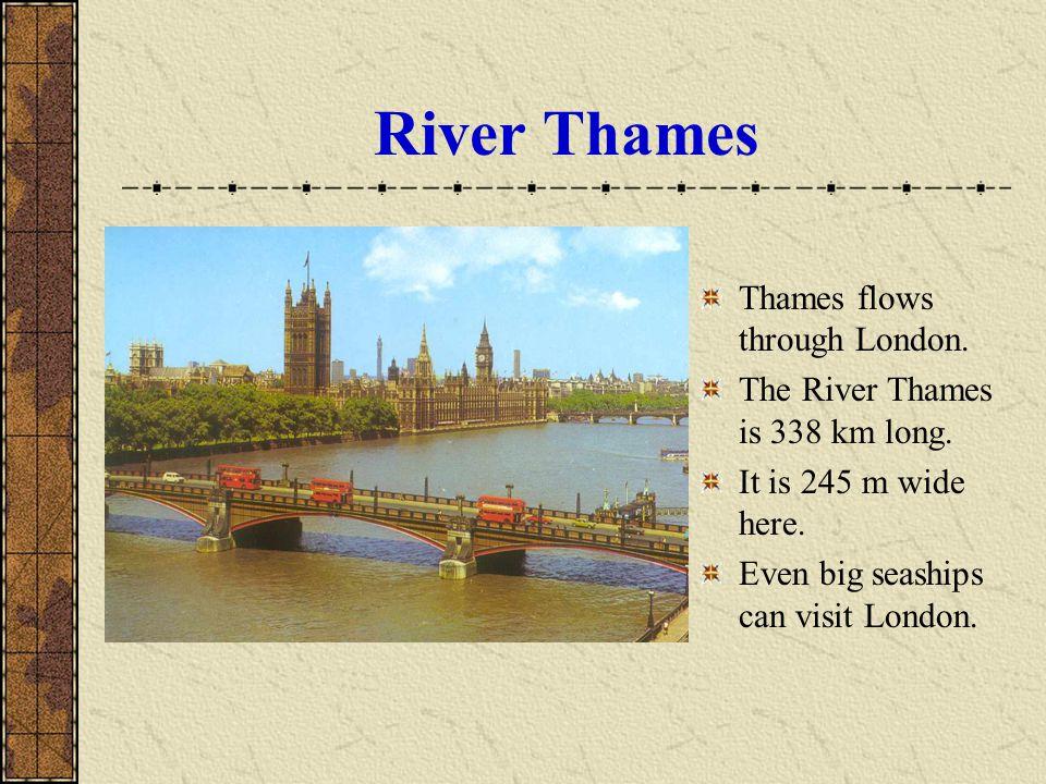 River Thames Thames flows through London.