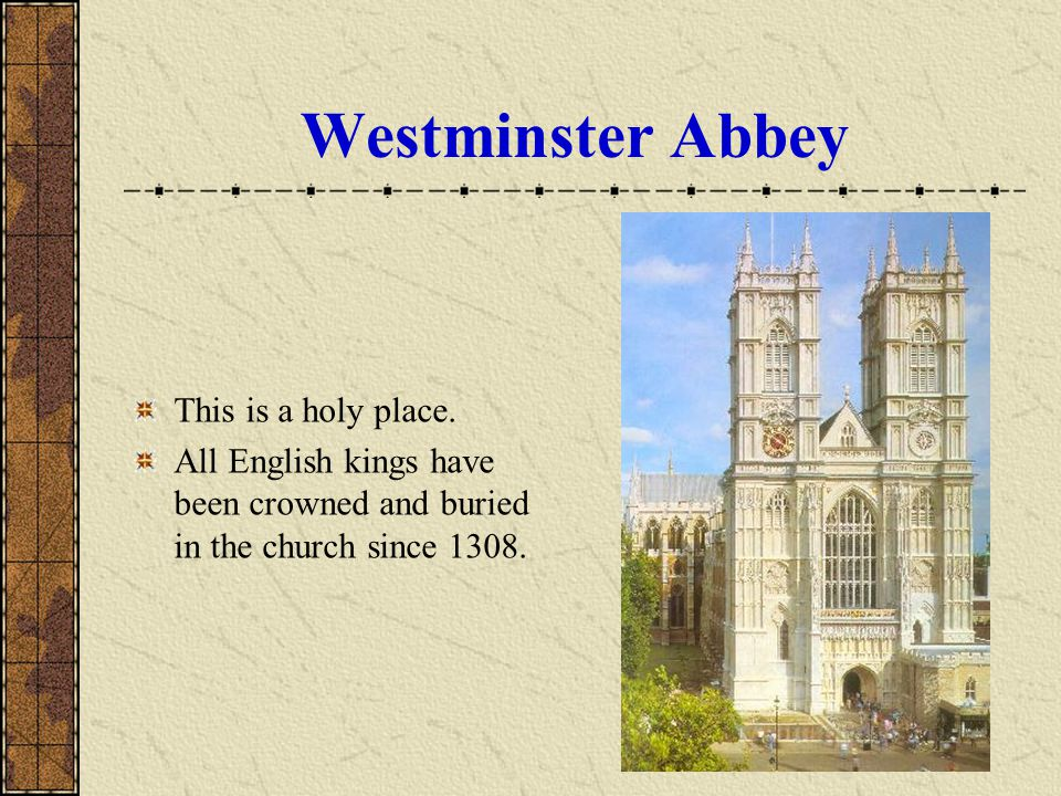 Westminster Abbey This is a holy place.
