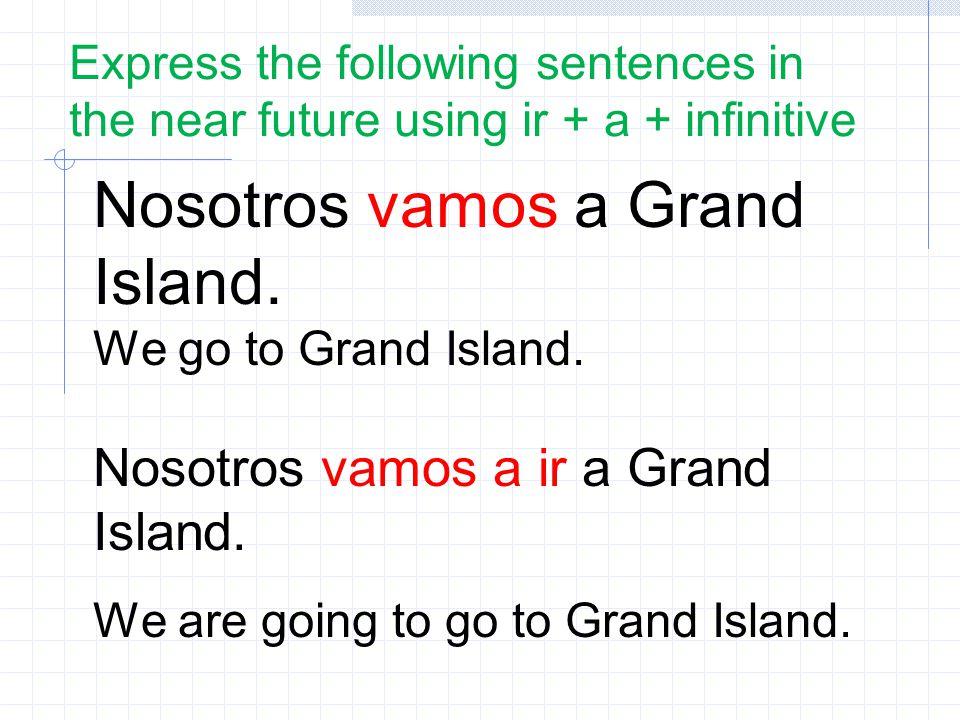 Nosotros vamos a Grand Island.