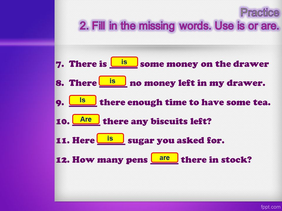2. Fill in the missing words. Use is or are.