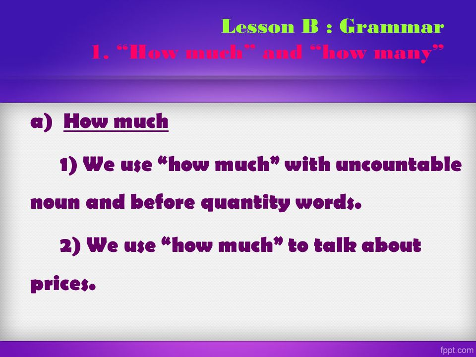 Lesson B : Grammar 1. How much and how many