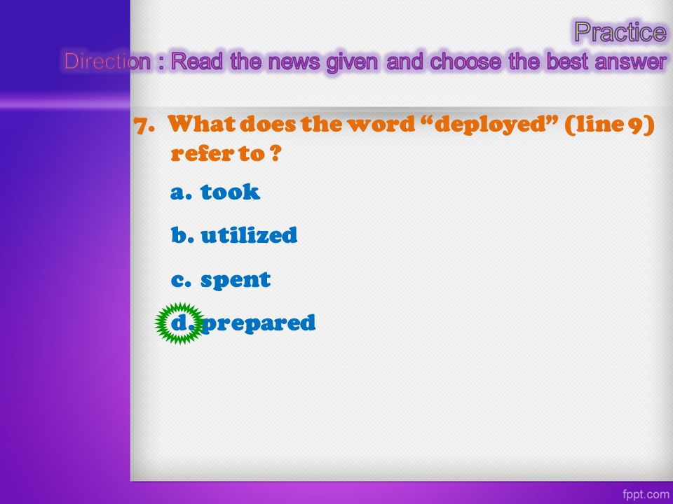 Practice 7. What does the word deployed (line 9) refer to a. took