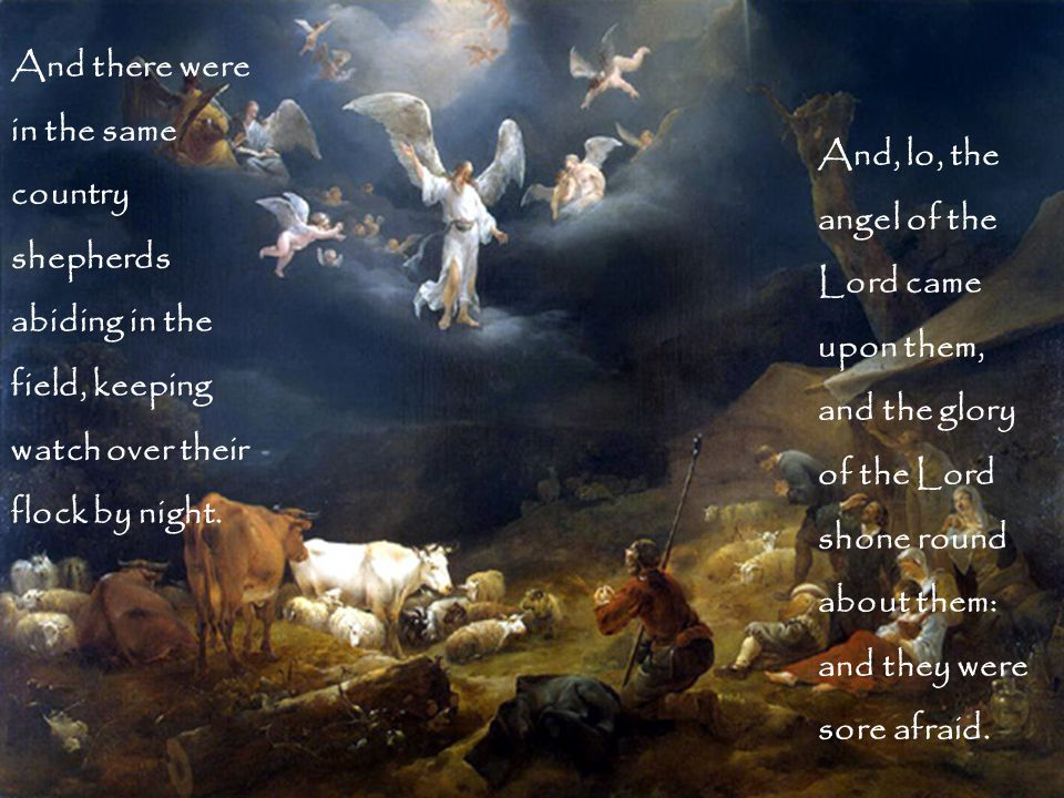And there were in the same country shepherds abiding in the field, keeping watch over their flock by night.
