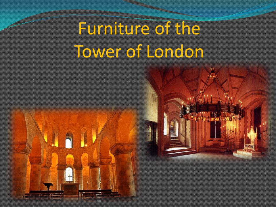 Furniture of the Tower of London