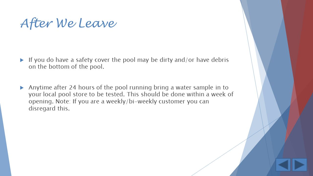 After We Leave If you do have a safety cover the pool may be dirty and/or have debris on the bottom of the pool.