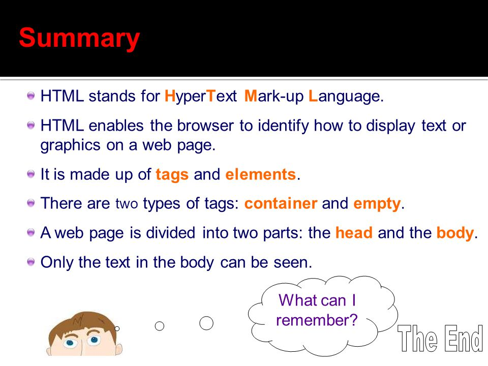 Summary The End HTML stands for HyperText Mark-up Language.