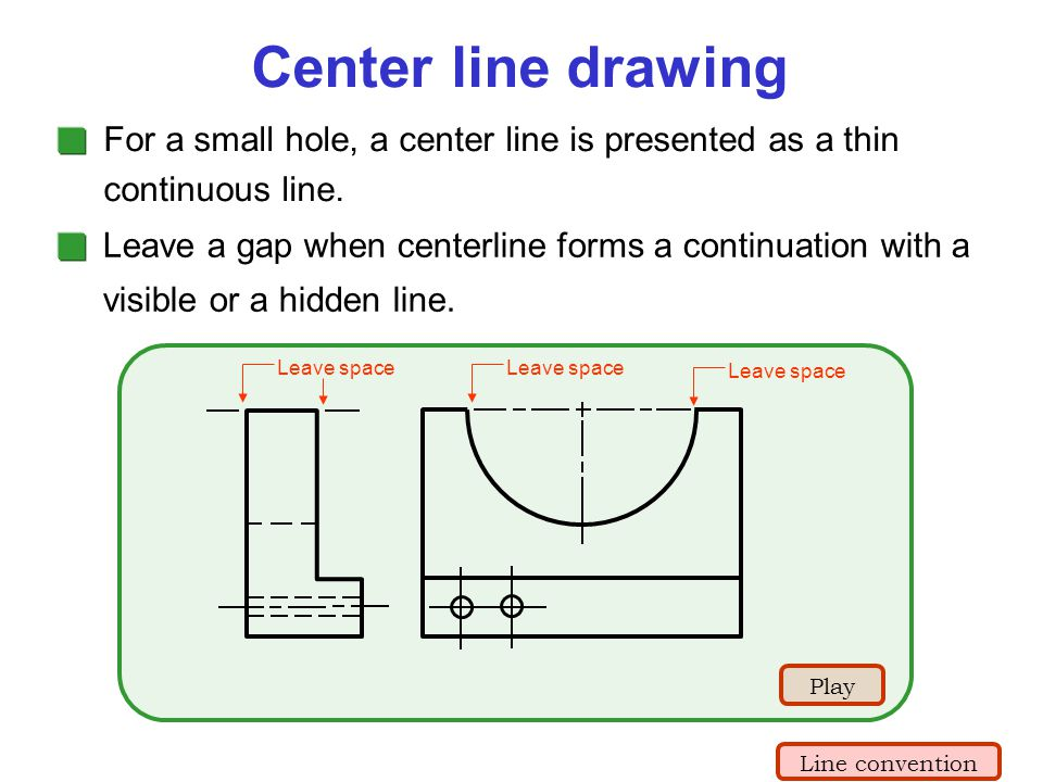 Center line drawing For a small hole, a center line is presented as a thin continuous line.