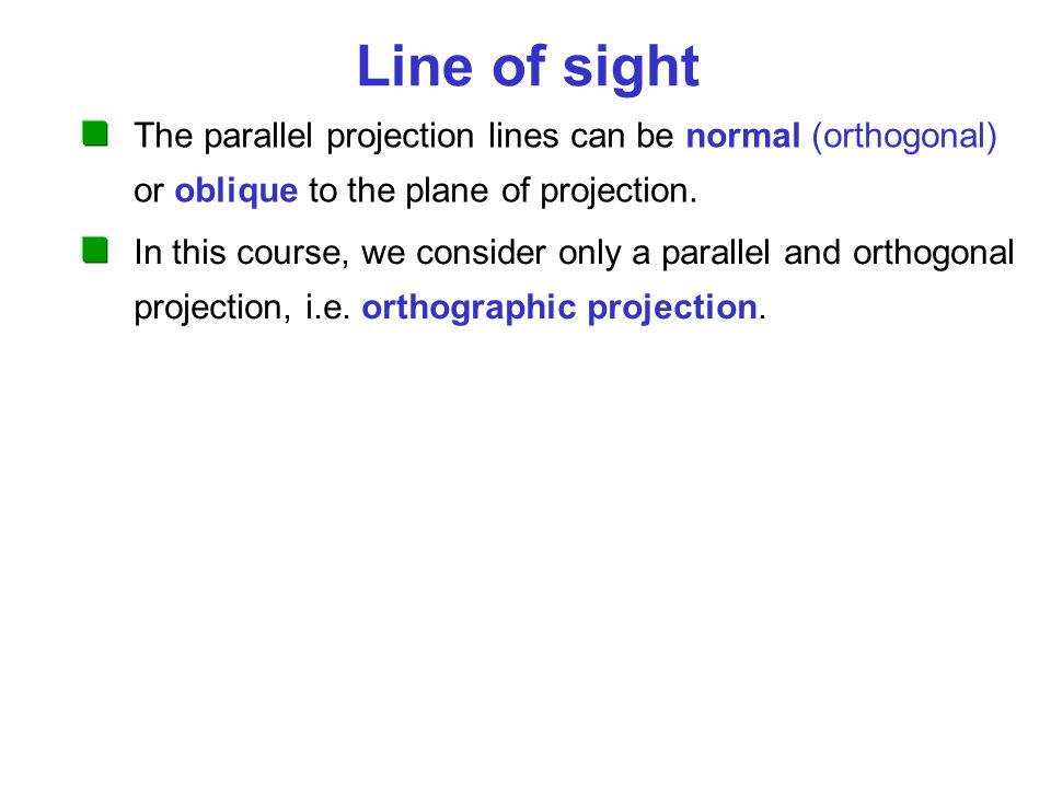 Line of sight The parallel projection lines can be normal (orthogonal) or oblique to the plane of projection.