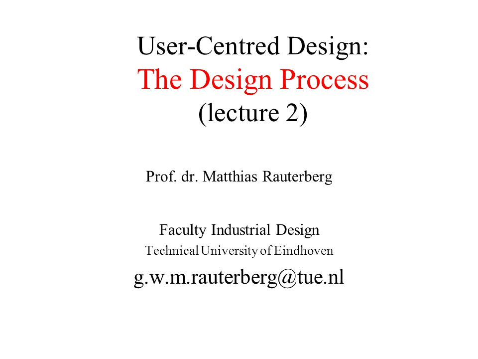 User-Centred Design: The Design Process (lecture 2)
