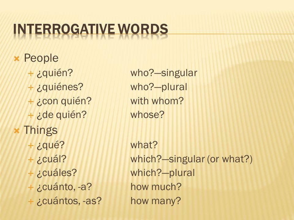 Interrogative Words People Things ¿quién who —singular