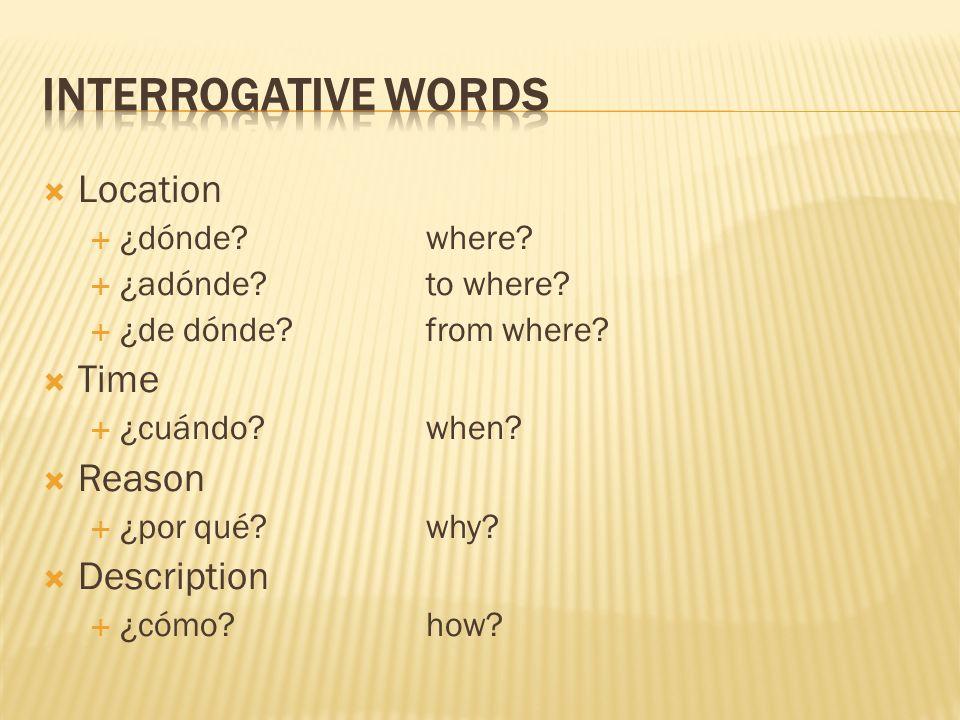 Interrogative Words Location Time Reason Description ¿dónde where