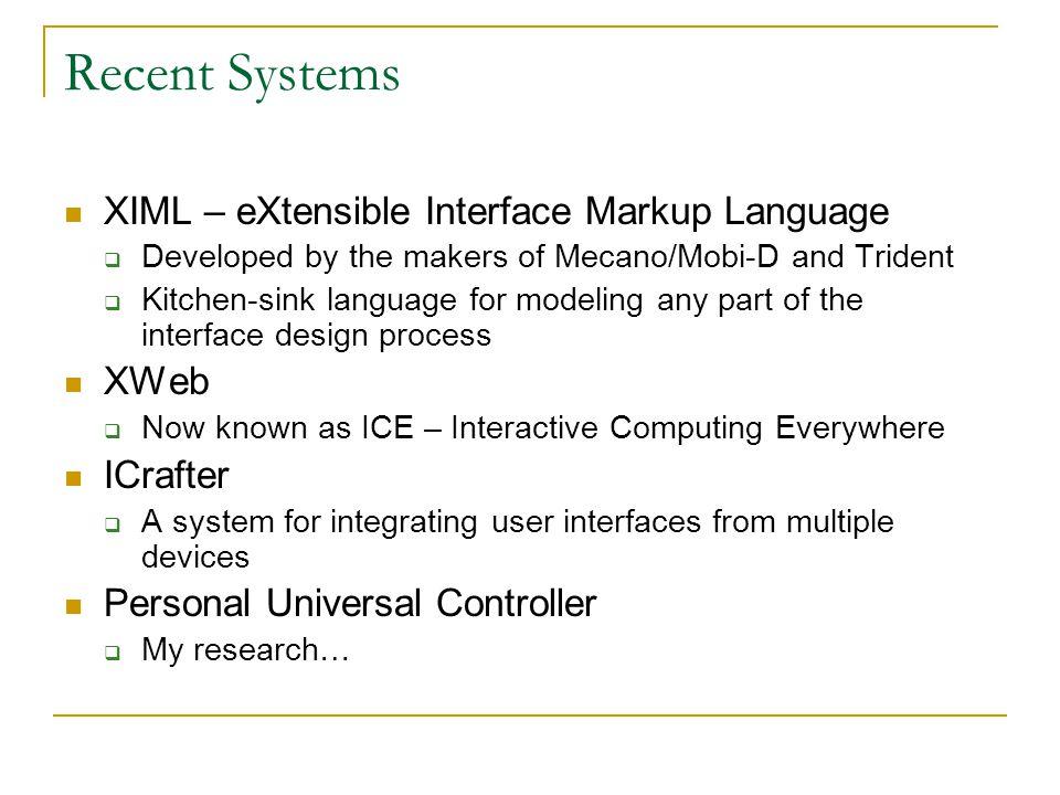 Recent Systems XIML – eXtensible Interface Markup Language XWeb