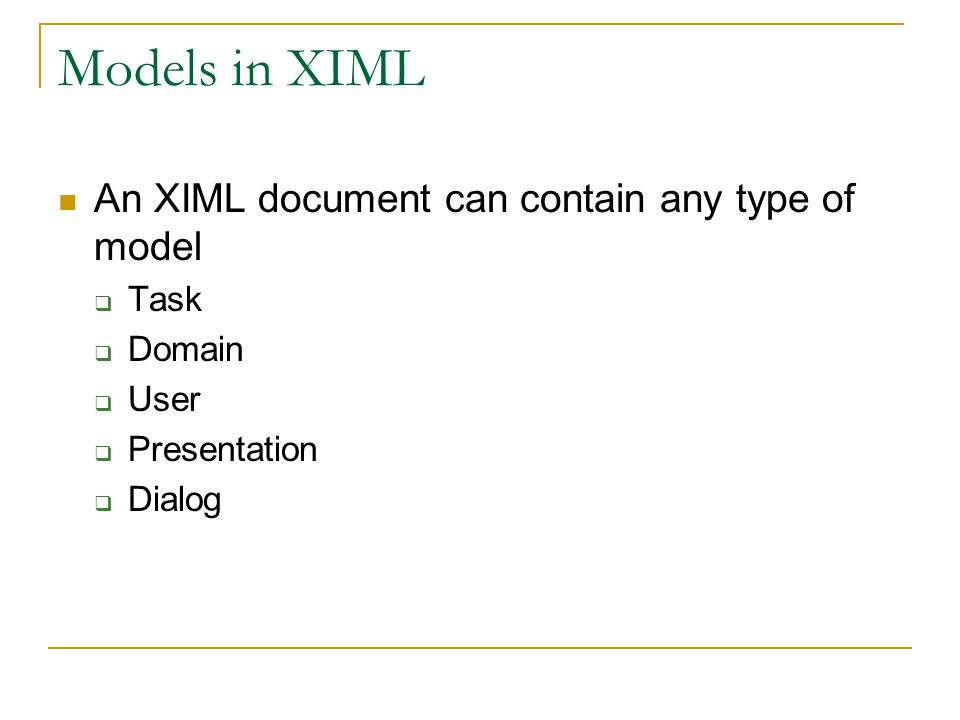 Models in XIML An XIML document can contain any type of model Task