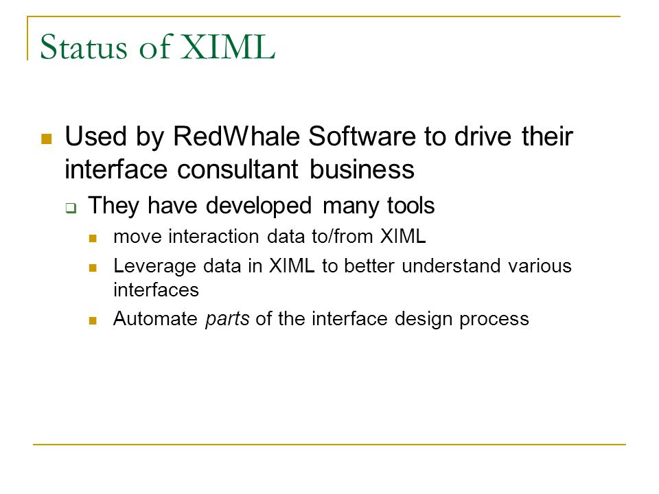 Status of XIML Used by RedWhale Software to drive their interface consultant business. They have developed many tools.