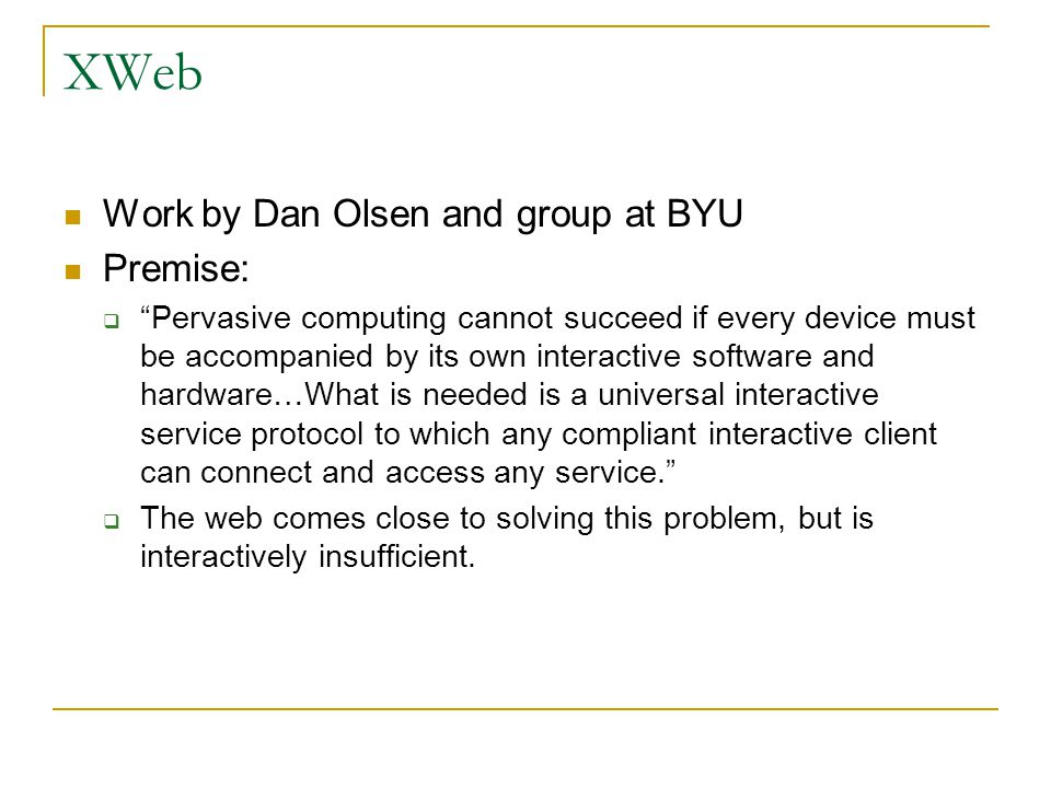 XWeb Work by Dan Olsen and group at BYU Premise: