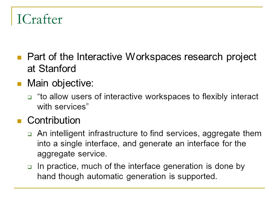 ICrafter Part of the Interactive Workspaces research project at Stanford. Main objective: