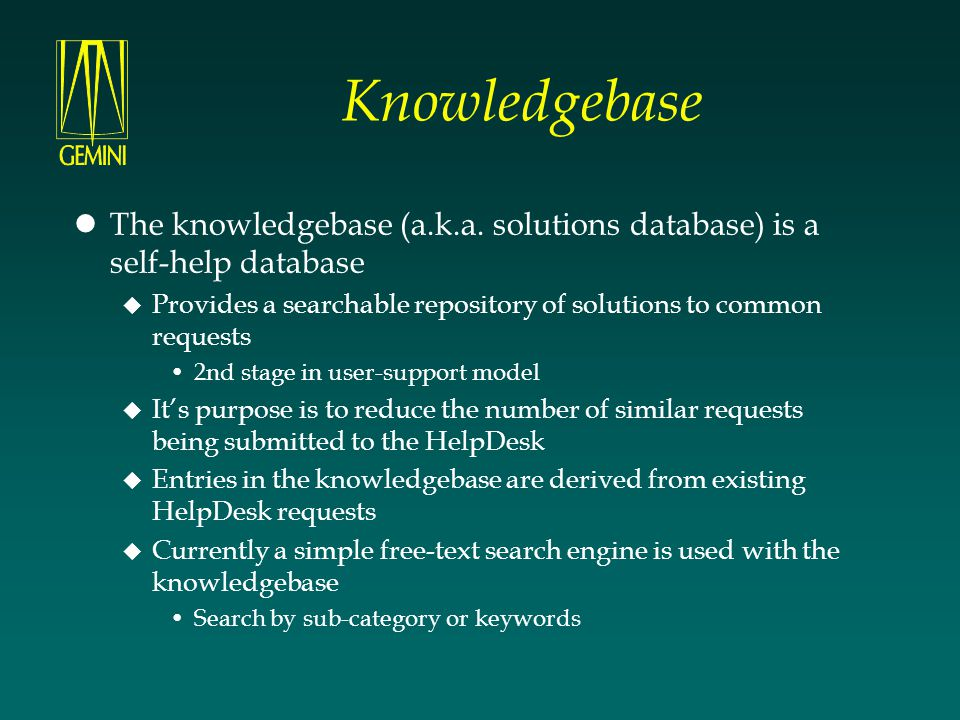Knowledgebase The knowledgebase (a.k.a. solutions database) is a self-help database.