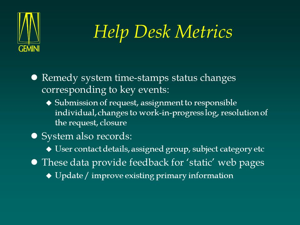 Help Desk Metrics Remedy system time-stamps status changes corresponding to key events: