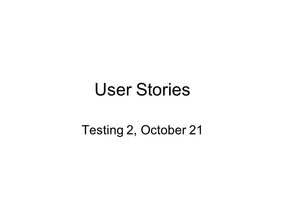 User Stories Testing 2, October 21