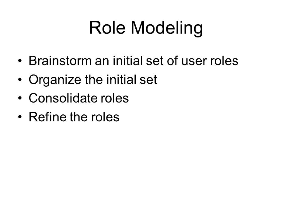Role Modeling Brainstorm an initial set of user roles