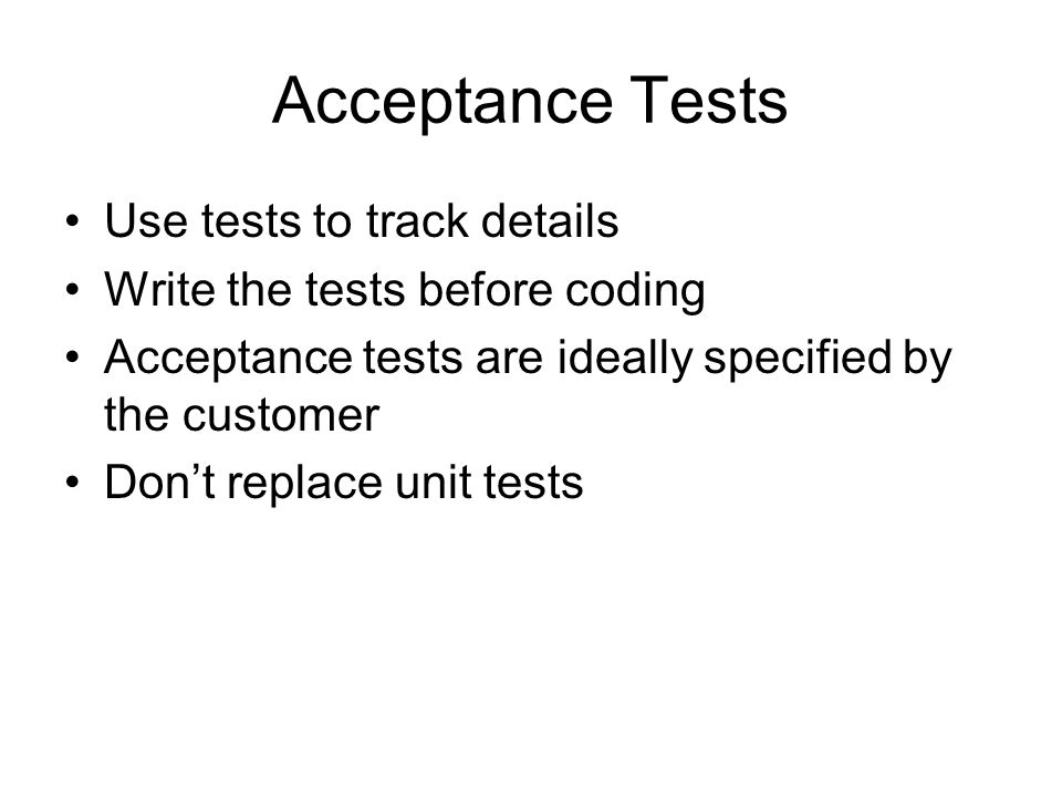 Acceptance Tests Use tests to track details