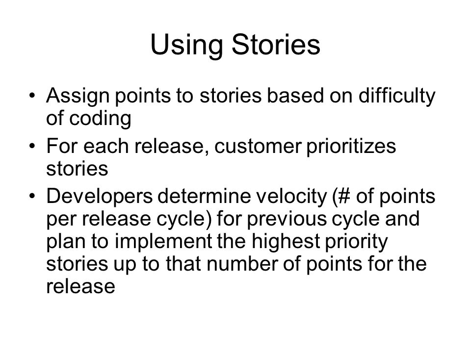 Using Stories Assign points to stories based on difficulty of coding