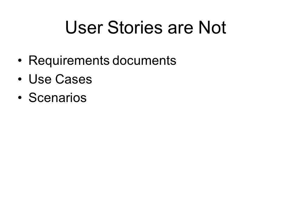 User Stories are Not Requirements documents Use Cases Scenarios