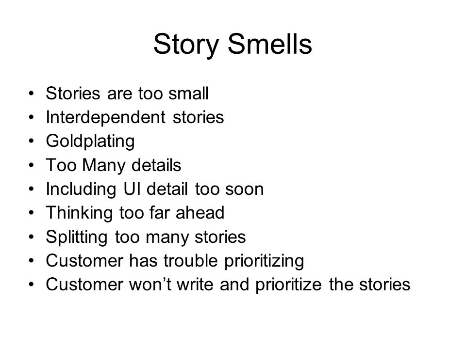Story Smells Stories are too small Interdependent stories Goldplating