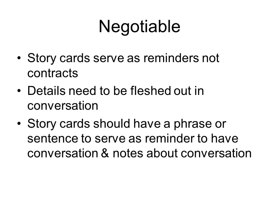 Negotiable Story cards serve as reminders not contracts