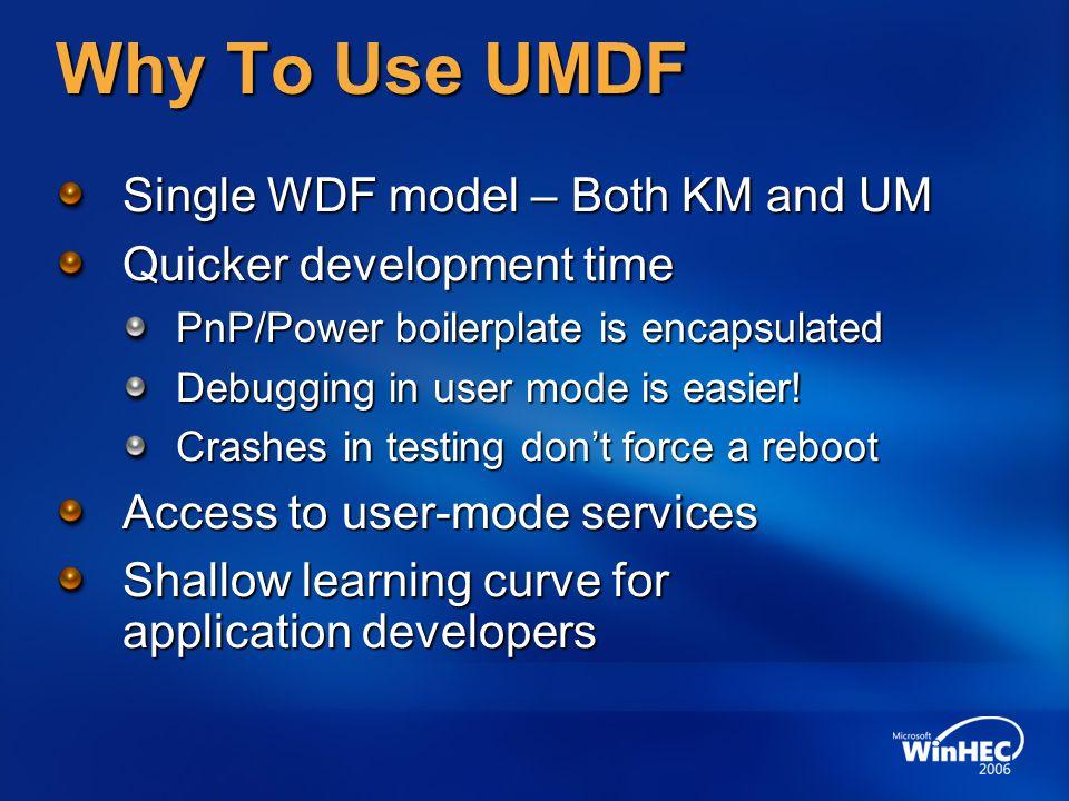 Why To Use UMDF Single WDF model – Both KM and UM