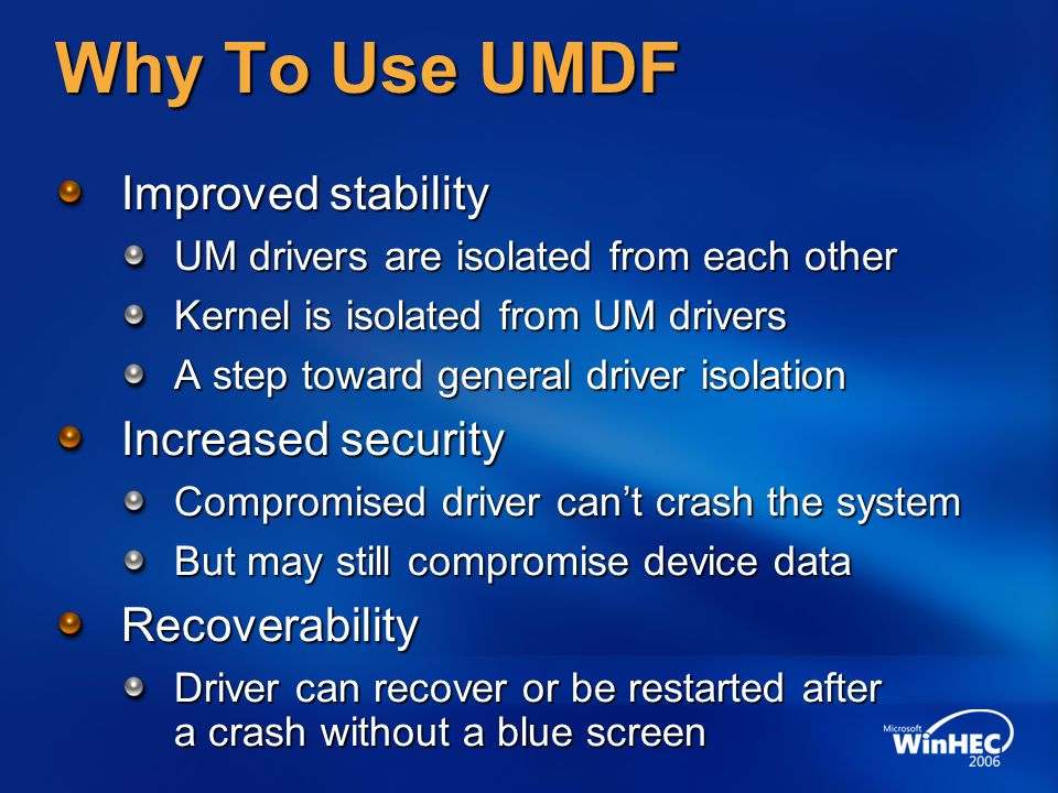 Why To Use UMDF Improved stability Increased security Recoverability