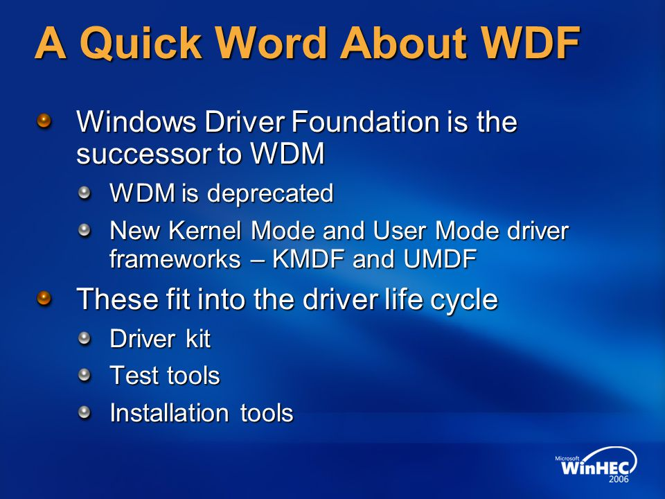 4/10/2017 12:56 AM A Quick Word About WDF. Windows Driver Foundation is the successor to WDM. WDM is deprecated.
