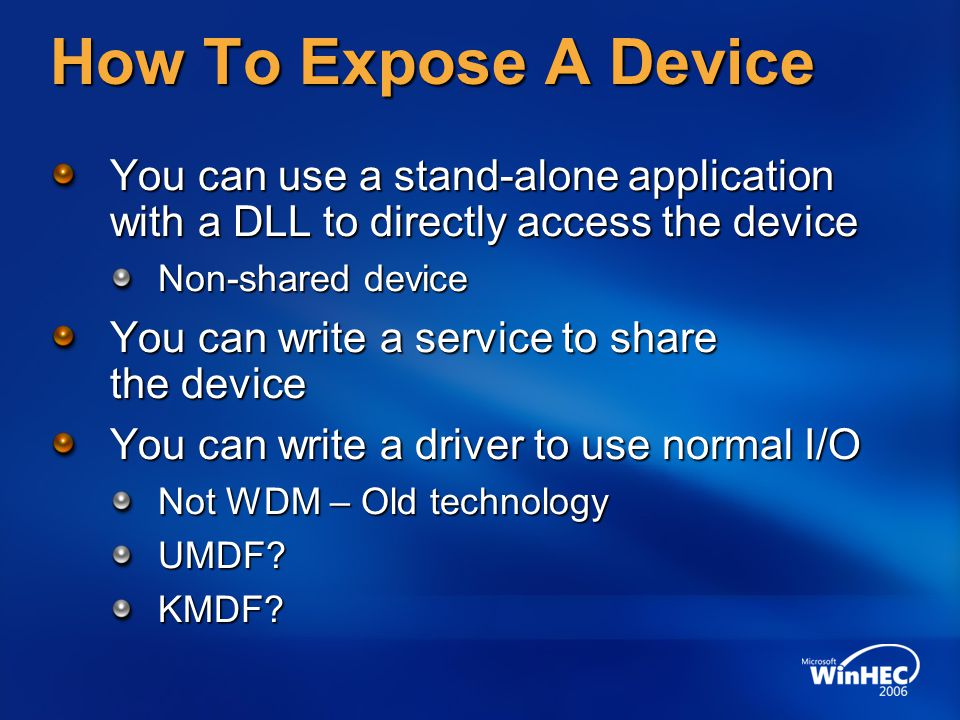 4/10/2017 12:56 AM How To Expose A Device. You can use a stand-alone application with a DLL to directly access the device.