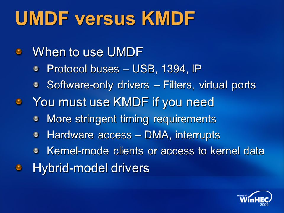 UMDF versus KMDF When to use UMDF You must use KMDF if you need