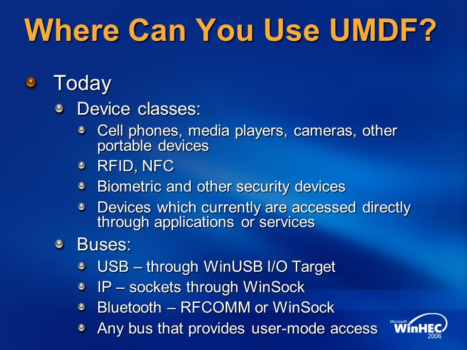 Where Can You Use UMDF Today Device classes: Buses: