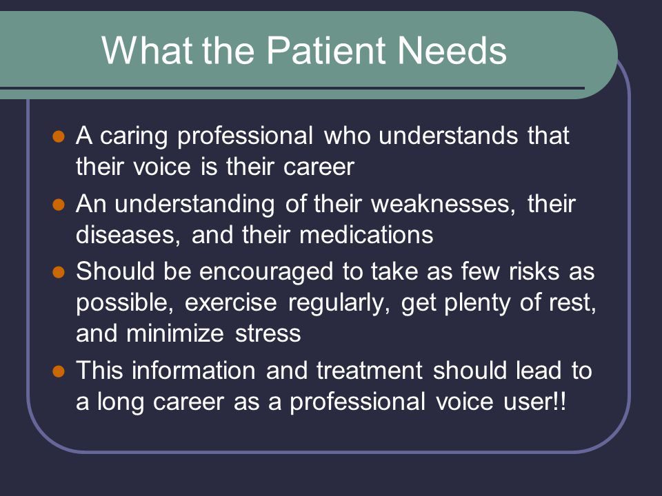 What the Patient Needs A caring professional who understands that their voice is their career.