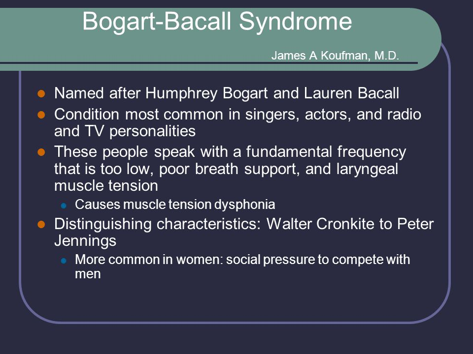 Bogart-Bacall Syndrome James A Koufman, M.D.