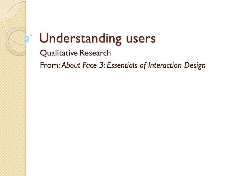 Understanding users Qualitative Research