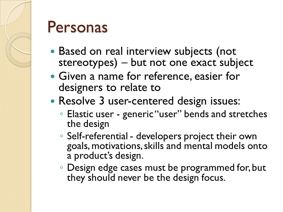 Personas Based on real interview subjects (not stereotypes) – but not one exact subject.