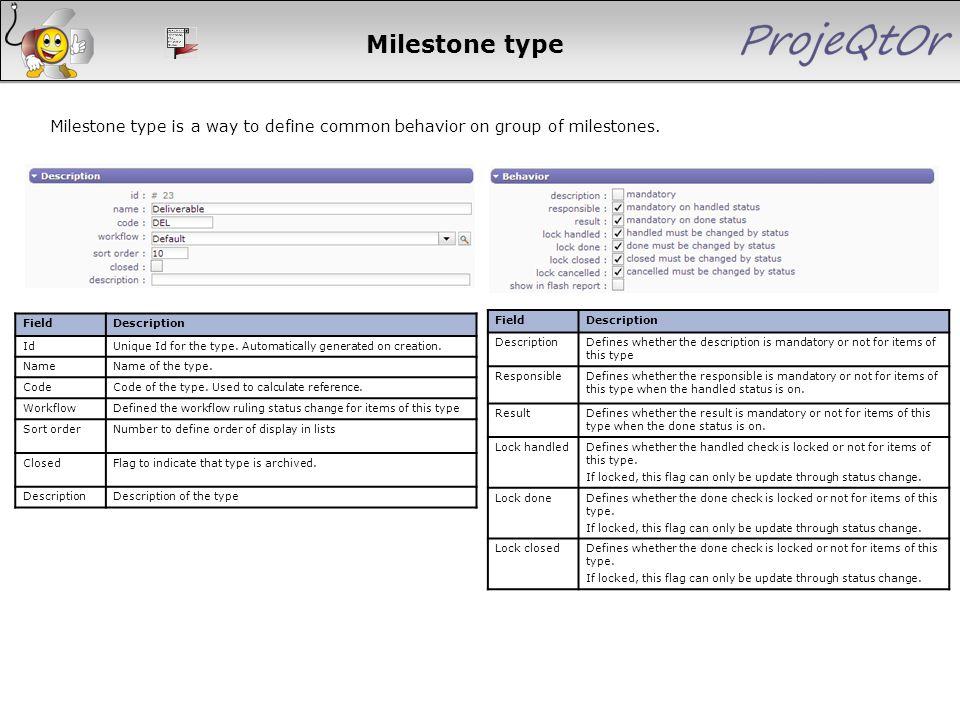 Milestone type Milestone type is a way to define common behavior on group of milestones. Field. Description.