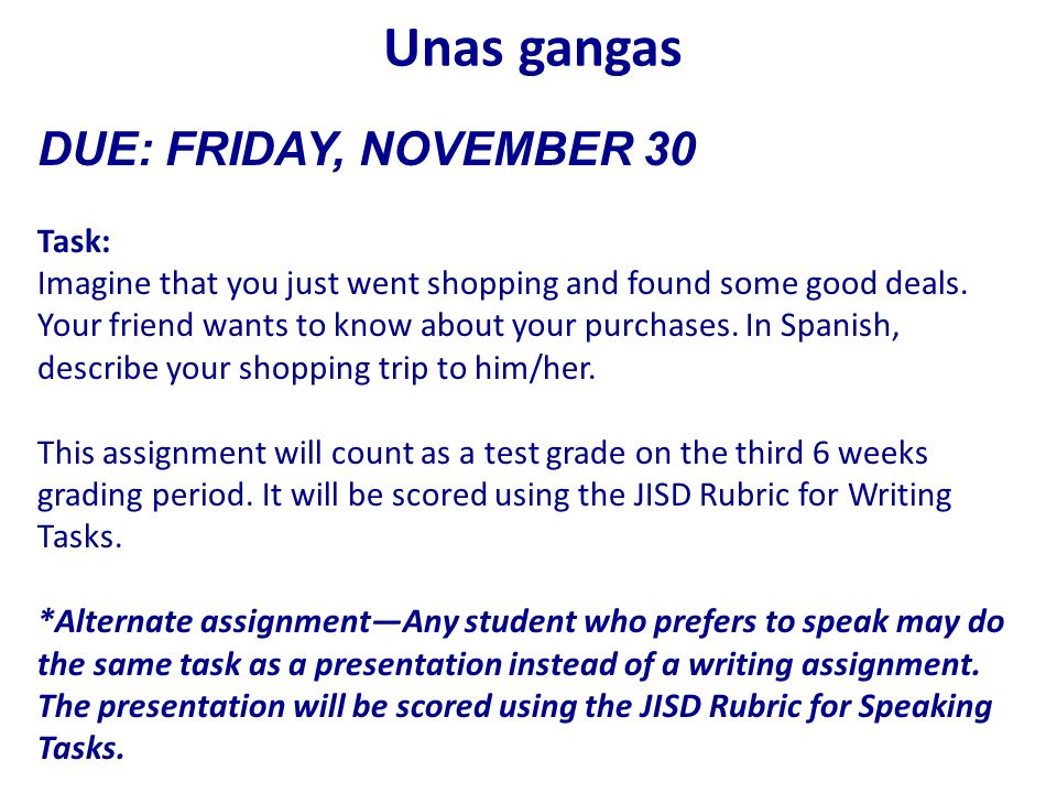 Unas gangas DUE: FRIDAY, NOVEMBER 30 Task: