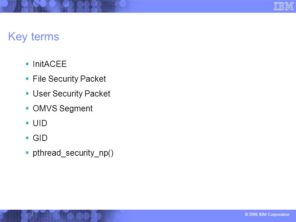 Key terms InitACEE File Security Packet User Security Packet
