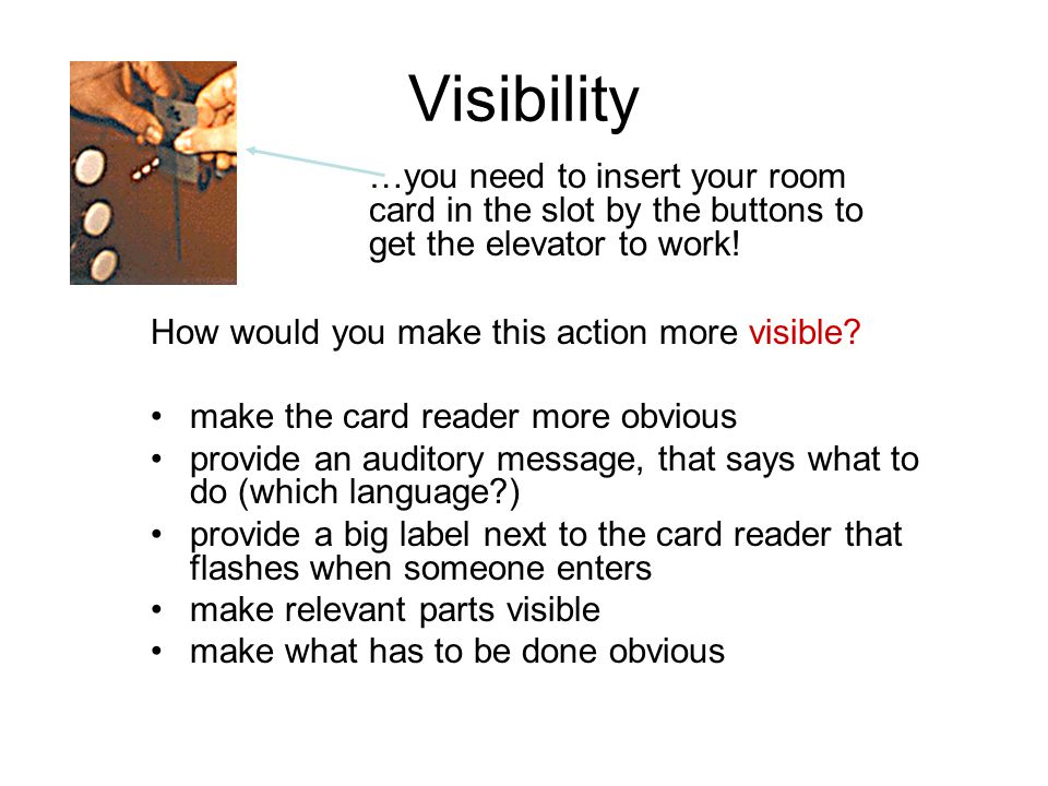 Visibility …you need to insert your room card in the slot by the buttons to get the elevator to work!