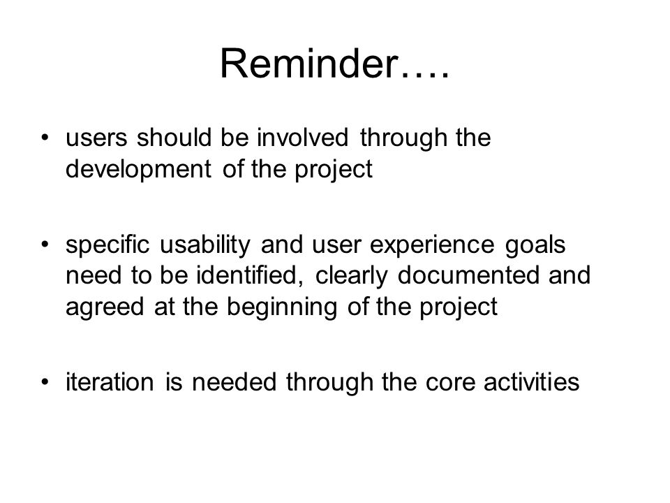 Reminder…. users should be involved through the development of the project.